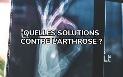 Quelles solutions contre l'arthrose ?